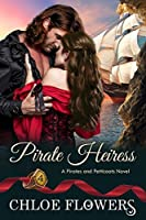 PIRATE HEIRESS: A Historical, Pirate Romance Saga with Mystery, Intrigue, and a Quest for Hidden Treasure (A Pirates & Petticoats Novel Book 4)