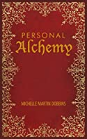 Personal Alchemy: The Missing Ingredient to Law of Attraction Success