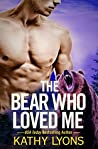 The Bear Who Loved Me (Grizzlies Gone Wild, #1)