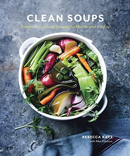 Clean Soups Simple- Nourishing Recipes for Health and Vitality