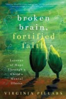 Broken Brain, Fortified Faith :Lessons of Hope through a Child's Mental Illness