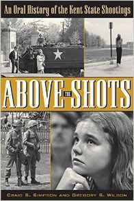 Above the Shots: An Oral History of the Kent State Shootings