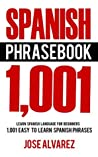 Spanish Phrasebook: 1,001 Easy to Learn Spanish Phrases, Learn Spanish Language for Beginners (Spanish Lessons, Spanish 101, Spanish Books)