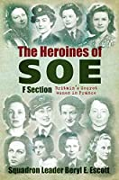 Heroines of SOE: Britain's Secret Women in France