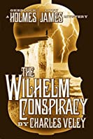 The Wilhelm Conspiracy (A Sherlock Holmes and Lucy James Mystery #2)