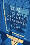 Blue is a Darkness Weakened by Light cover