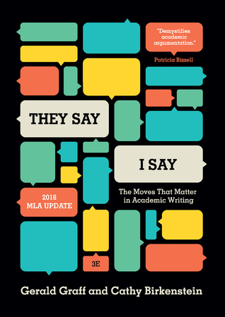 They Say / I Say: The Moves That Matter in Academic Writing, with 2016 MLA Update