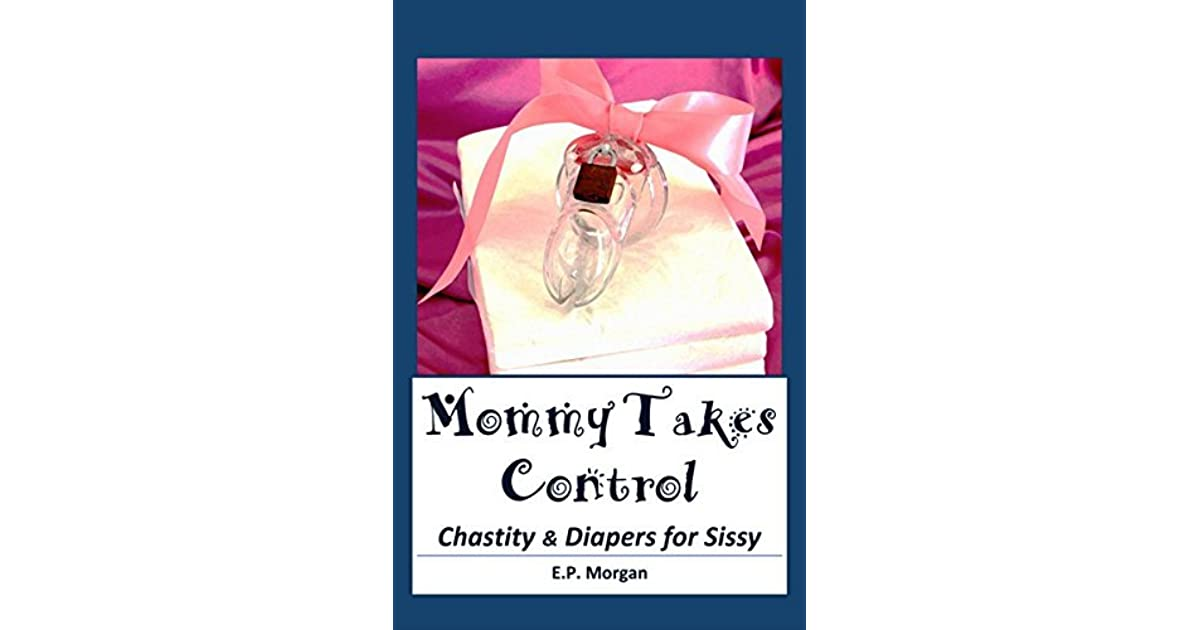 Mommy Takes Control Chastity Diapers For Sissy By Ep Morgan