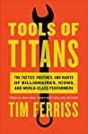 Book cover for Tools of Titans: The Tactics, Routines, and Habits of Billionaires, Icons, and World-Class Performers