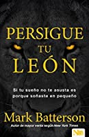 Persigue tu león: Si tu sueño no te asusta, es demasiado pequeño