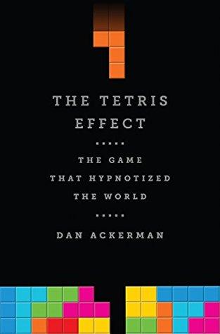 The Tetris Effect by Dan Ackerman