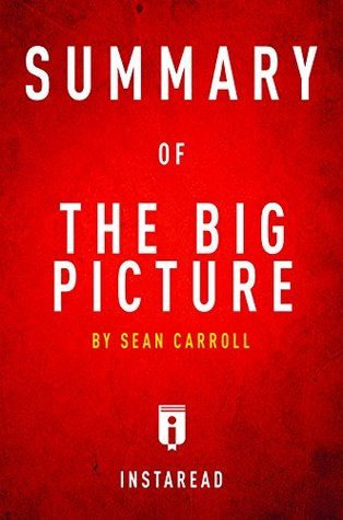 Summary of The Big Picture: by Sean Carroll | Includes Analysis