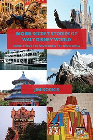 MORE Secret Stories of Walt Disney World: More Things You Never Knew You Never Knew