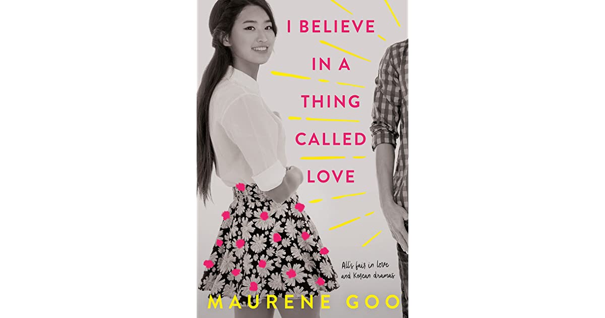 I Believe in a Thing Called Love by Maurene Goo