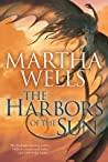 The Harbors of the Sun (The Books of the Raksura, #5) by Martha Wells