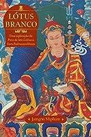 Lótus Branco: Uma Explicacao Da Prece De Sete Linhas A Guru Padmasambhava