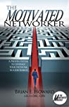 The Motivated Networker: A Proven System to Leverage Your Network in a Job Search (The Motivated Series Book 2)