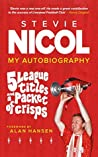 Stevie Nicol - My Autobiography: 5 League Titles and a Packet of Crisps