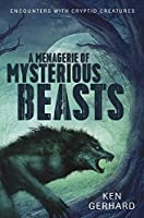A Menagerie of Mysterious Beasts: Encounters with Cryptid Creatures