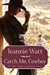 Catch Me, Cowboy (The 78th Copper Mountain Rodeo #1; Marvells of Montana #3)