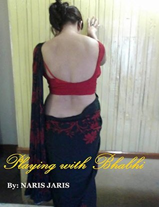 Playing With Bhabhi: A Single Author Indian Erotic Short, Romantic Love Story about a Family Relationship with a lot of dirty talk,