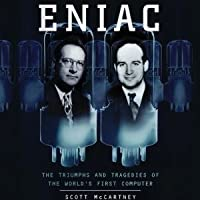 Eniac: The Triumphs and Tragedies of the World's First Computer