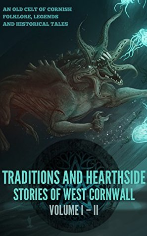 TRADITIONS AND HEARTHSIDE STORIES OF WEST CORNWALL VOL I&II (AN OLD CELT OF CORNISH FOLKLORE, LEGENDS, HISTORICAL TALES) - Annotated Top 3 Famous Irish Legends and Myths: Leprechaun, Selkies, Banshee