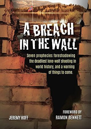 A Breach in the Wall: Seven prophecies foreshadowing the deadliest lone-wolf attack in world history, and a warning of things to come.
