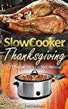 Slow Cooker Thanksgiving: 21 Recipe for a Perfect Holiday (Healthy Recipes, Crock Pot Recipes, Slow Cooker Recipes, Caveman Diet, Stone Age Food, Clean Food, Holiday Food)