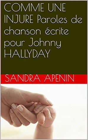 COMME UNE INJURE Paroles de chanson écrite pour Johnny HALLYDAY