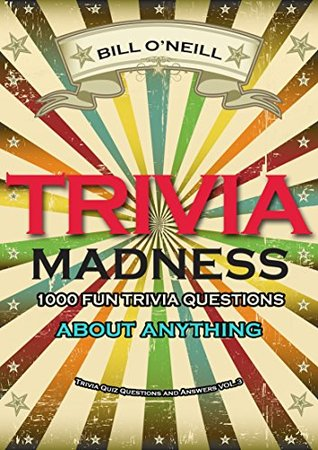 Trivia Madness Volume 3: 1000 Fun Trivia Questions (Trivia Quiz Questions and Answers)