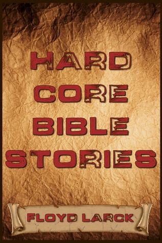 Hard Core Bible Stories