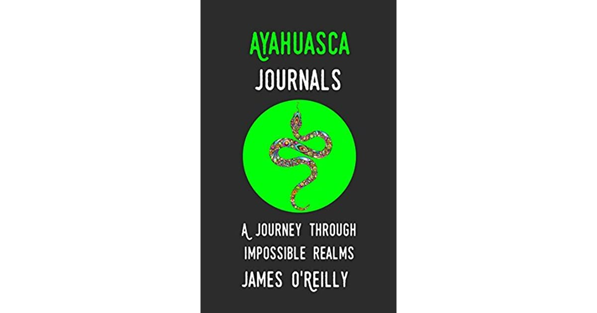 Ayahuasca Journals: A Journey Through Impossible Realms by