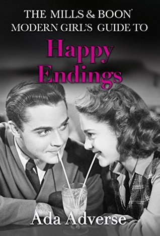 The Mills & Boon Modern Girl's Guide to: Happy Endings: Dating hacks for feminists