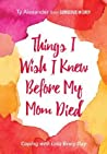 Things I Wish I Knew Before My Mom Died: Coping with Loss Every Day ebook download free