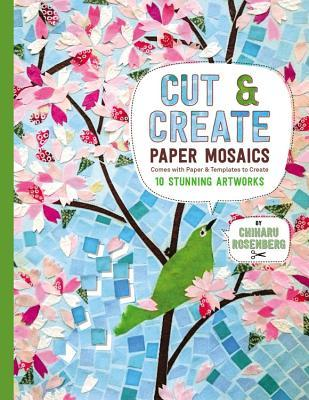 Cut and Create Paper Mosaics: Comes with Paper and Templates to Create 10 Stunning Artworks