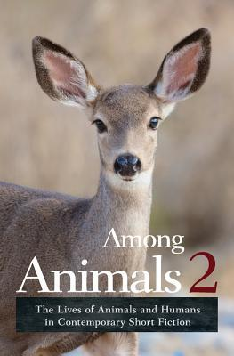 Among Animals 2: The Lives of Animals and Humans in Contemporary Short Fiction