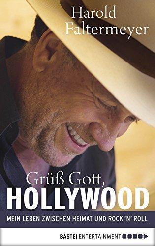 Grüß Gott, Hollywood: Mein Leben zwischen Heimat und Rock 'n' Roll