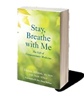 Stay, Breathe with Me: The Gift of Compassionate Medicine