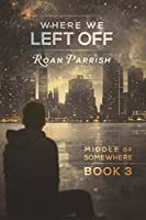 Where We Left Off (Middle of Somewhere, #3)