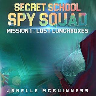 Mission 1: Lost Lunchboxes (Secret School Spy Squad)