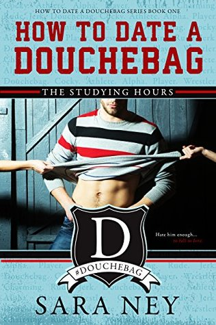 The Studying Hours (How to Date a Douchebag, #1) by Sara Ney