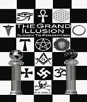 The Grand Illusion: Slaves to Perception