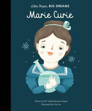 Marie Curie (Little People, Big Dreams, #6)