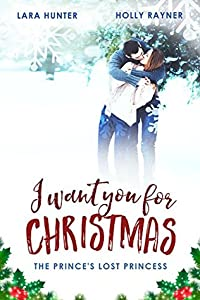 I Want You For Christmas: The Prince's Lost Princess