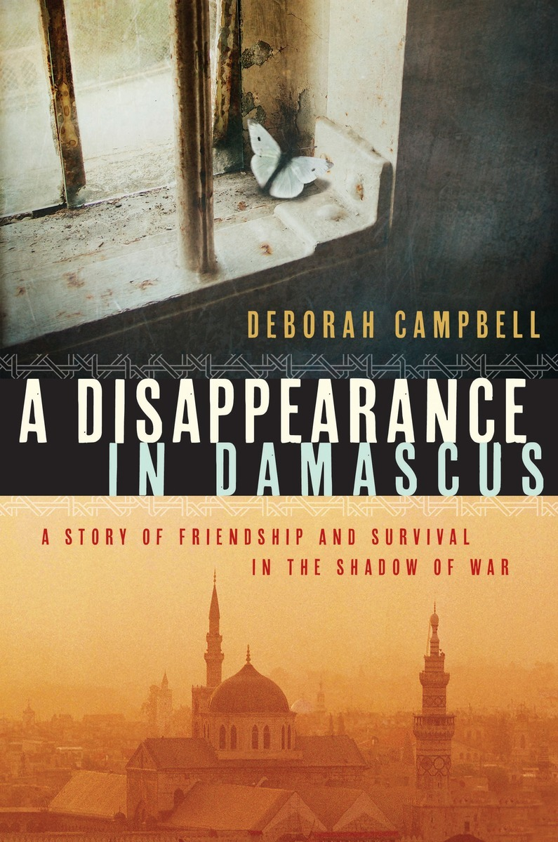 A Disappearance in Damascus A Story of Friendship and Survival in the Shadow of War