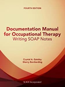 Documentation Manual for Occupational Therapy: Writing Soap Notes, Fourth Edition