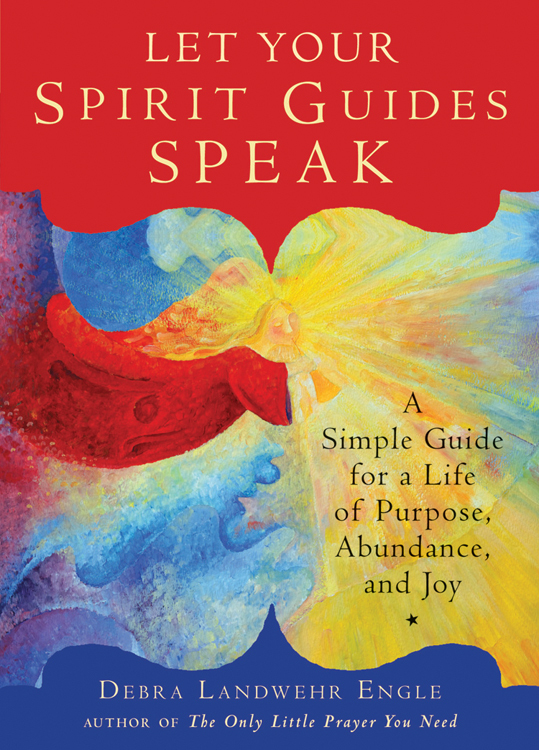 Let Your Spirit Guides Speak A Simple Guide for a Life of Purpose, Abundance, and Joy