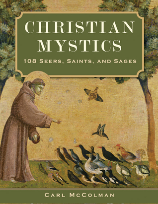 Christian Mystics: 108 Seers, Saints, and Sages