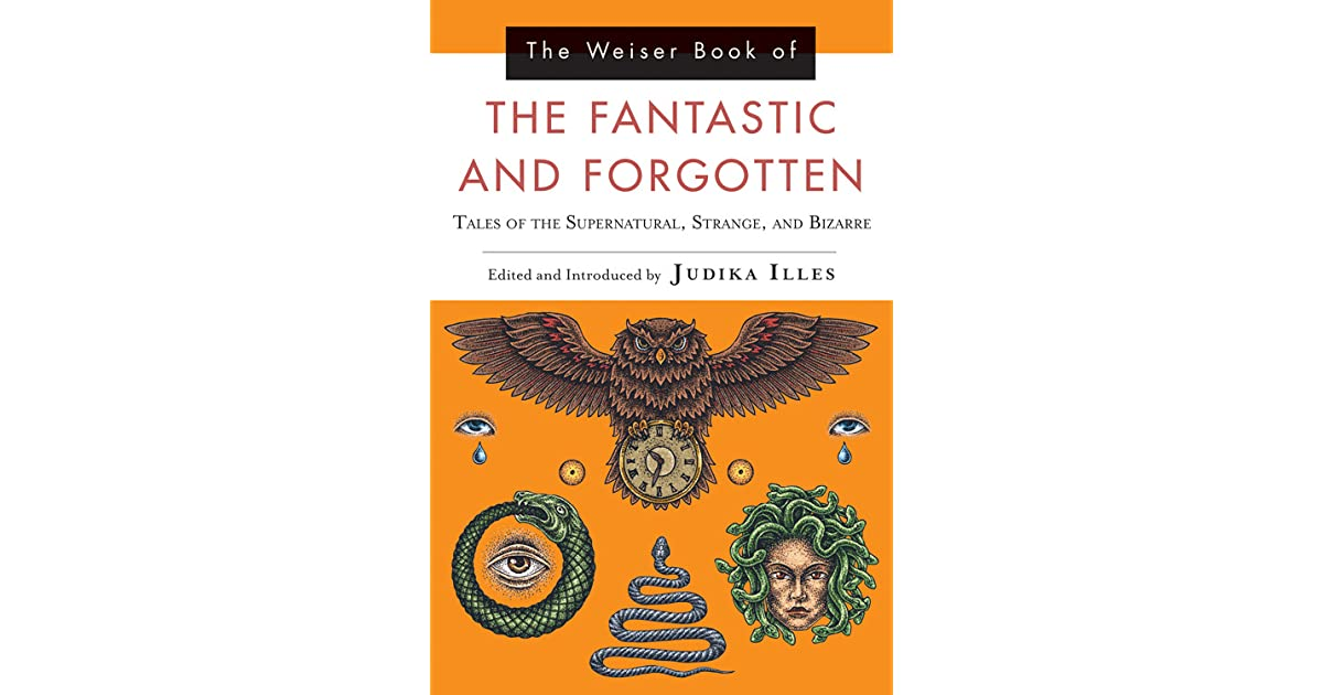 The Weiser Book of the Fantastic and Forgotten: Tales of the